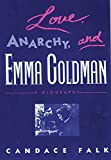 Falk, Candace Serena: Love, Anarchy, and Emma Goldman