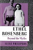 Philipson, Ilene: Ethel Rosenberg: Beyond the Myths