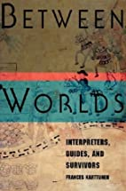 Between Worlds: Interpreters, Guides, and…