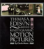 Thomas A Edison and His Kinetographic Motion…