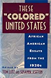 "Lutz, Tom: These ""Colored"" United States: African American Essays from the 1920s"