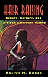 Rooks, Noliwe M.: Hair Raising: Beauty, Culture, and African American Women
