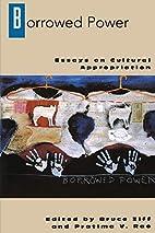 Borrowed Power: Essays on Cultural…
