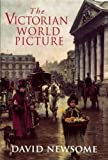 Newsome, David: The Victorian World Picture: Perceptions and Introspections in an Age of Change
