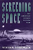 Sobchack, Vivian: Screening Space: The American Science Fiction Film
