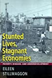Stillwaggon, Eileen: Stunted Lives, Stagnant Economies: Poverty, Disease, and Underdevelopment