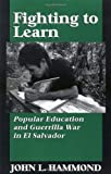 Hammond, John L.: Fighting to Learn: Popular Education and Guerrilla War in El Salvador