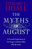 Udall, Stewart L.: The Myths of August: A Personal Exploration of Our Tragic Cold War Affair With the Atom