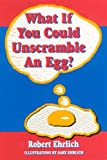 Ehrlich, Robert: What If You Could Unscramble an Egg?
