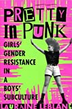 Leblanc, Lauraine: Pretty in Punk: Girls' Gender Resistance in a Boys' Subculture