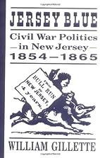 Jersey Blue: Civil War Politics in New…