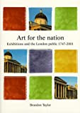 Taylor, Brandon: Art for the Nation: Exhibitions and the London Public, 1747-2001 (Issues in Art History Series)