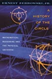 Zebrowski, Ernest: A History of the Circle: Mathematical Reasoning and the Physical Universe