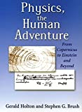 Holton, Gerald: Physics, the Human Adventure: From Copernicus to Einstein and Beyond