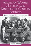 Baym, Nina: American Women of Letters and the Nineteenth-Century Sciences: Styles of Affiliation