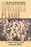 Torrey M.D., E. Fuller: The Invisible Plague: The Rise of mental Illness from 1750 to the Present