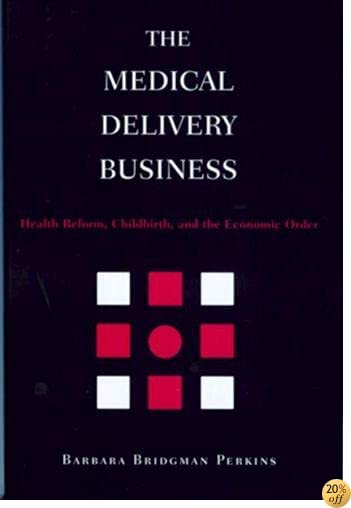 The Medical Delivery Business: Health Reform, Childbirth, and the Economic Order