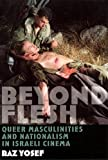 Yosef, Raz: Beyond Flesh: Queer Masculinities and Nationalism in Israeli Cinema