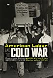 Issel, William: American Labor and the Cold War: Grassroots Politics and Postwar Political Culture