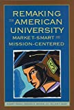 Massy, William F.: Remaking The American University: Market-smart And Mission-centered