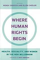 Where Human Rights Begin by Wendy Chavkin