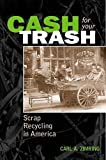 Zimring, Carl A.: Cash for Your Trash: Scrap Recycling in America