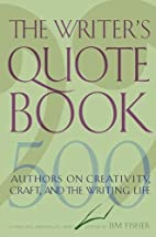 The Writer's Quotebook: 500 Authors on…