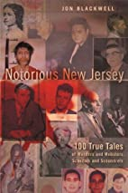 Notorious New Jersey: 100 True Tales of…