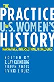 The Practice of U.S. Womens History Narratives, Intersections, and Dialogues