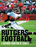 Pellowski, Michael J.: Rutgers Football: A Gridiron Tradition in Scarlet