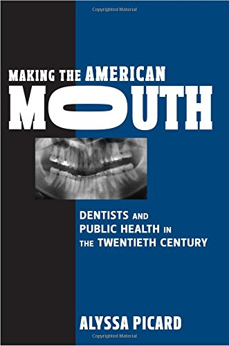 making-the-american-mouth-dentists-and-public-health-in-the-twentieth-century-critical-issues-in-health-and-medicine