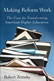 Zemsky, Robert: Making Reform Work: The Case for Transforming American Higher Education