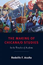 The Making of Chicana/o Studies: In the…