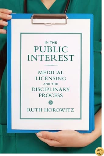 In the Public Interest: Medical Licensing and the Disciplinary Process (Critical Issues in Health and Medicine)