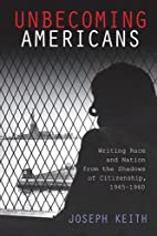 Unbecoming Americans: Writing Race and…