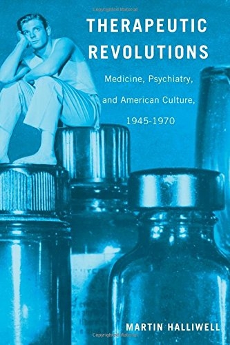 therapeutic-revolutions-medicine-psychiatry-and-american-culture-1945-1970
