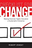 Zemsky, Robert: Checklist for Change: Making American Higher Education a Sustainable Enterprise
