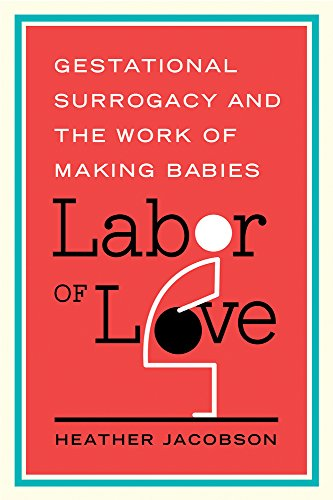 labor-of-love-gestational-surrogacy-and-the-work-of-making-babies-families-in-focus