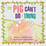 MODERN CURRICULUM PRESS: READY READERS, STAGE 2, BOOK 37, THAT PIG CAN'T DO A THING, SINGLE COPY (Celebration Press Ready Readers)