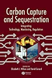 Wilson, Elizabeth: Carbon Capture and Sequestration Integrating Technology, Monitoring, Regulatio
