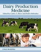 Dairy Production Medicine by Carlos A. Risco