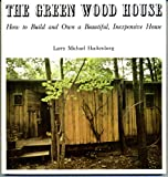 Hackenberg, Larry Michael: The Greenwood House: How to Design, Build, and Own an Inexpensive Beautiful House