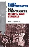 Jordan, Ervin L., Jr.: Black Confederates and Afro-Yankees in Civil War Virginia (A Nation Divided: New Studies in Civil War History)