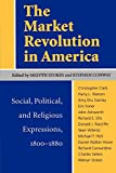 Conway, Stephen: The Market Revolution in America: Social, Political, and Religious Expressions, 1800-1880