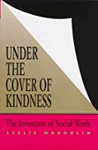 Under the Cover of Kindness: The Invention…