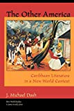 J. Michael Dash: The Other America: Caribbean Literature in a New World Context (New World Studies)