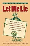 Cabell, James Branch: Let Me Lie: Being in the Main an Ethnological Account of the Remarkable Commonwealth of Virginia and the Making of Its History