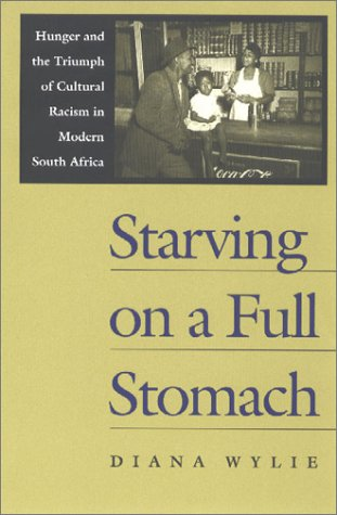 starving-on-a-full-stomach-hunger-and-the-triumph-of-cultural-racism-in-modern-south-africa-reconsiderations-in-southern-african-history