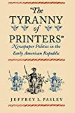 "Pasley, Jeffrey L.: The Tyranny of Printers"": Newspaper Politics in the Early American Republic"