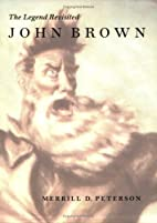 John Brown: The Legend Revisited by Merrill…